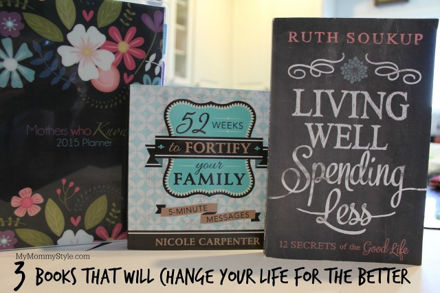books that will change will change your life for the better, My Mommy Style, Living Well Spending Less, 52 Weeks to Fortify your family, Mothers who know,
