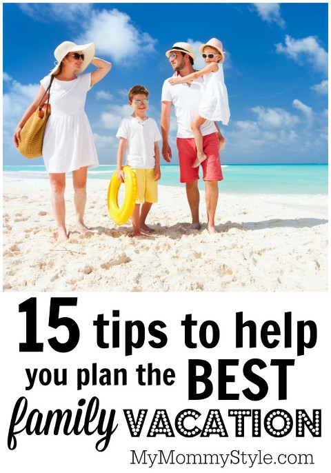 15 tips to help you plan the best family vacation