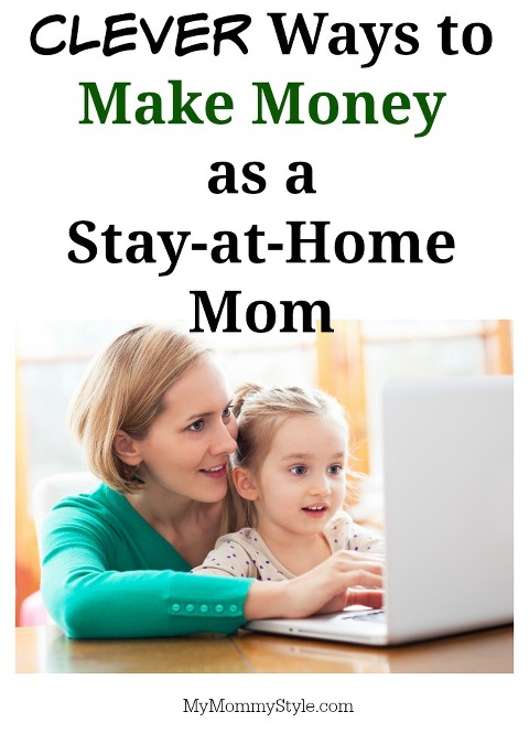 how to make money as a stay at home mom, income, stay at home mom, make money, clever ways to make money as a stay at home mom, mymommystyle