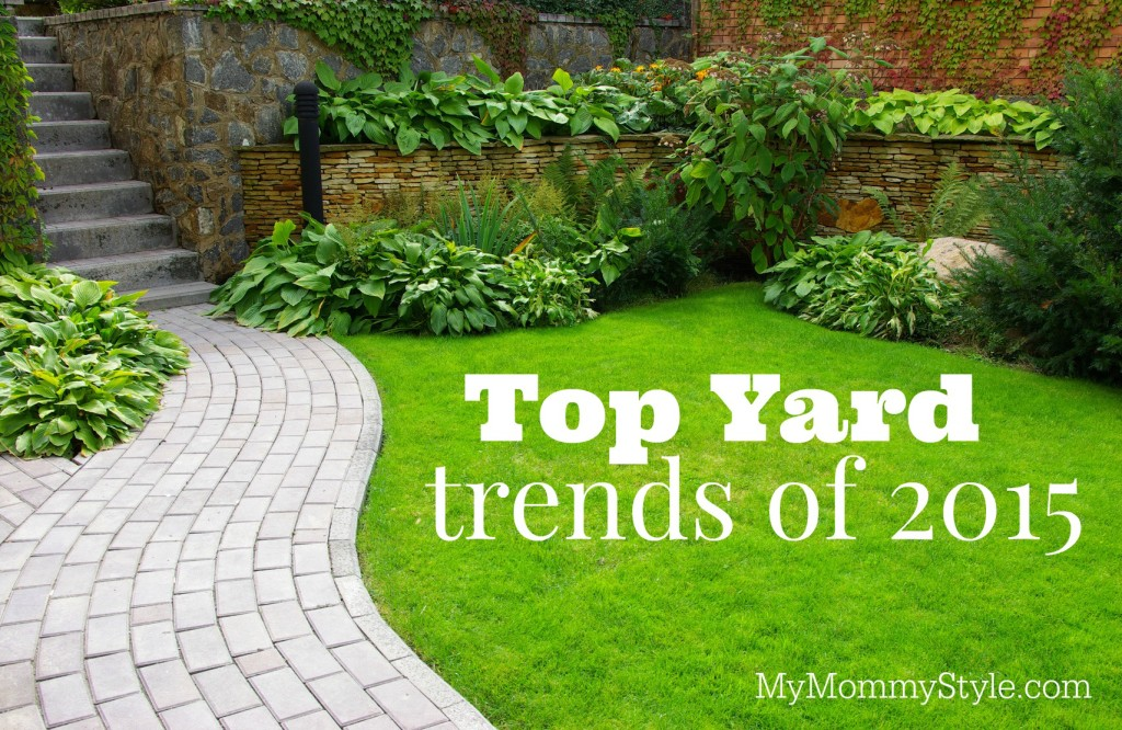 top yard trends of 2015 my mommy style