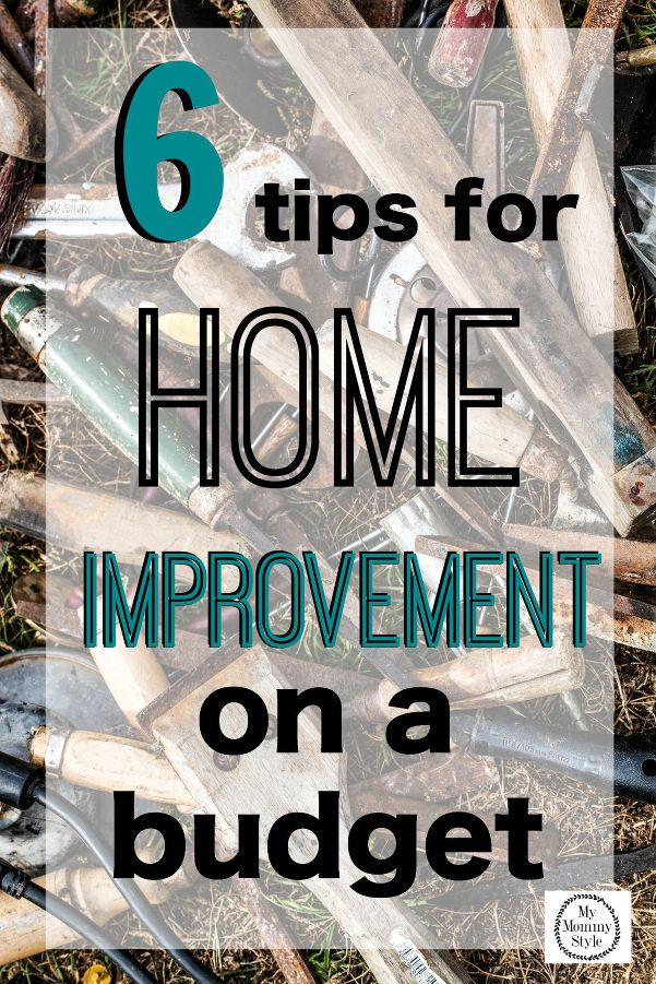 6 tips for home improvement on a budget my mommy style for Home improvement tips