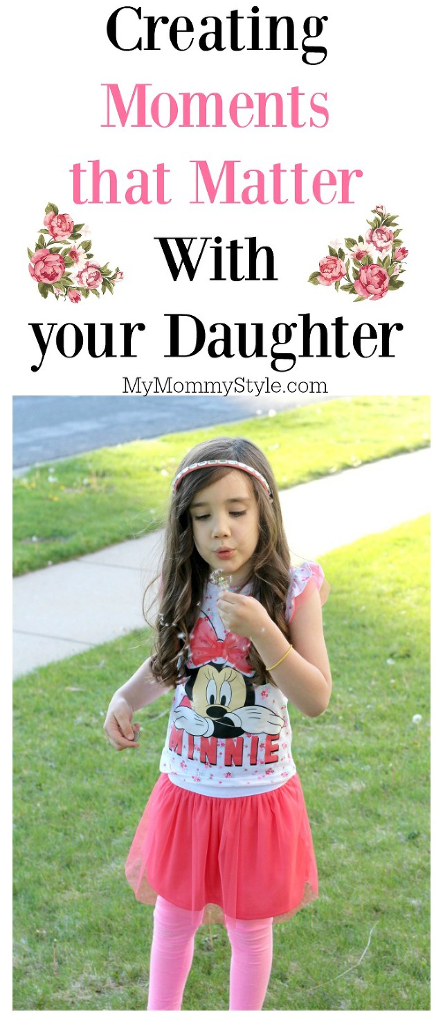 Creating moments that matter, parenting tips, mommy and me, motherhood